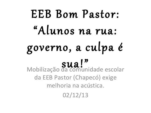 """EEB Bom Pastor: """"Alunos na rua: governo, a culpa é sua!"""" escolar Mobilização da comunidade da EEB Pastor (Chapecó) exige m..."""