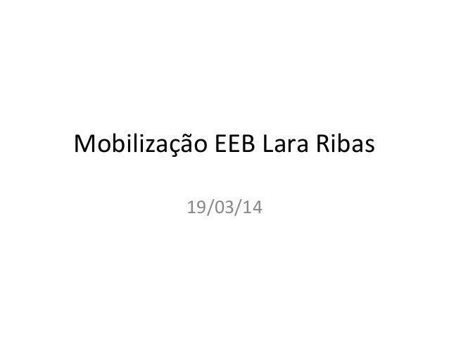 Mobilização EEB Lara Ribas 19/03/14