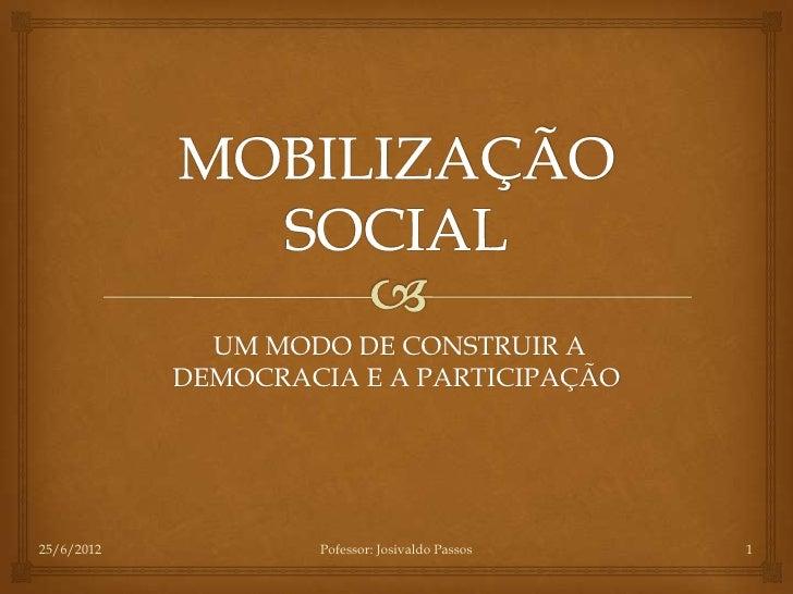 UM MODO DE CONSTRUIR A            DEMOCRACIA E A PARTICIPAÇÃO25/6/2012           Pofessor: Josivaldo Passos   1