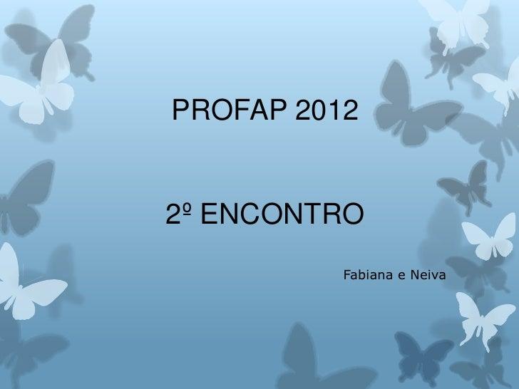 PROFAP 20122º ENCONTRO          Fabiana e Neiva