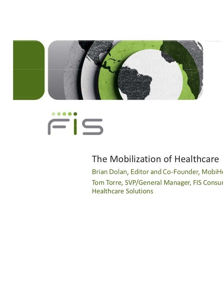 TheMobilizationofHealthcareBrianDolan,EditorandCo‐Founder,MobiHealthNewsTomTorre,SVP/GeneralManager,FISConsum...