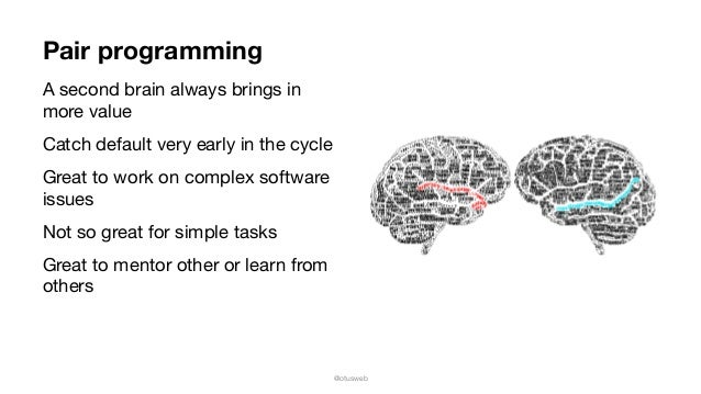 @otusweb Pair programming A second brain always brings in more value  Catch default very early in the cycle  Great to work...