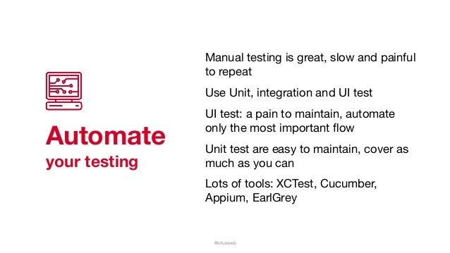 @otusweb Automate your testing Manual testing is great, slow and painful to repeat   Use Unit, integration and UI test  UI...