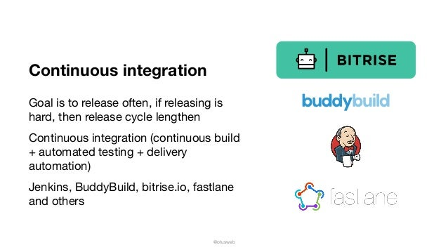 @otusweb Continuous integration Goal is to release often, if releasing is hard, then release cycle lengthen  Continuous in...
