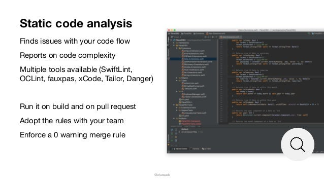 @otusweb Static code analysis Finds issues with your code flow  Reports on code complexity  Multiple tools available (Swift...