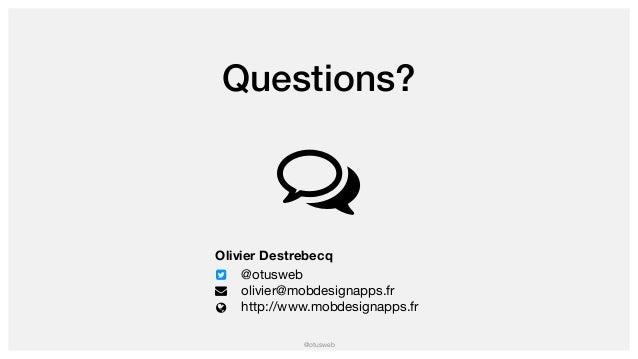 @otusweb Questions? Olivier Destrebecq @otusweb  olivier@mobdesignapps.fr  http://www.mobdesignapps.fr