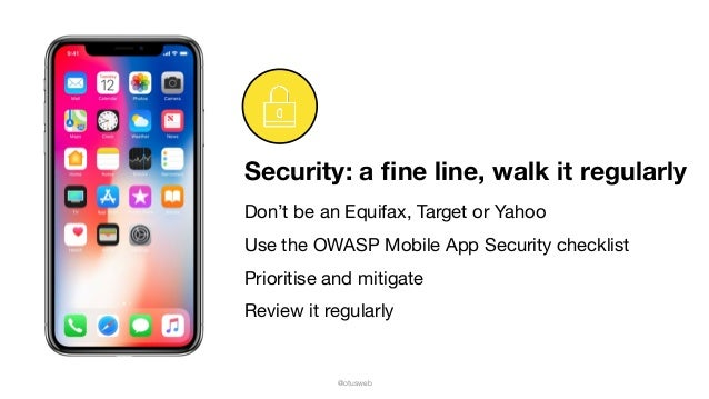 @otusweb Security: a fine line, walk it regularly Don't be an Equifax, Target or Yahoo  Use the OWASP Mobile App Security c...