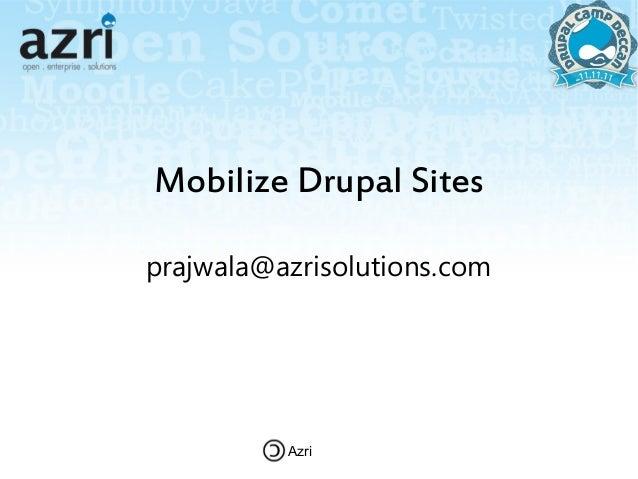Mobilize Drupal Sitesprajwala@azrisolutions.com          Azri