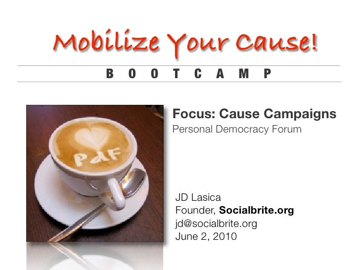 Mobilize Your Cause!    B   O   O   T   C   A   M    P                 Focus: Cause Campaigns                Personal Demo...