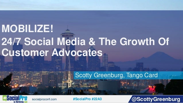 #SocialPro #22A3 @ScottyGreenburg Scotty Greenburg, Tango Card MOBILIZE! 24/7 Social Media & The Growth Of Customer Advoca...