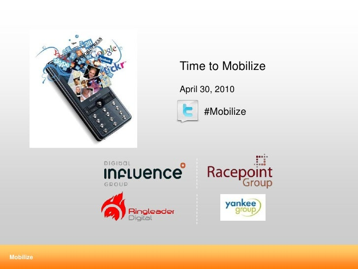 Time to Mobilize<br />April 30, 2010<br />         #Mobilize<br />
