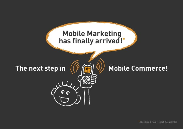 Mobile Marketing              has finally arrived!*   The next step in            Mobile Commerce!                        ...
