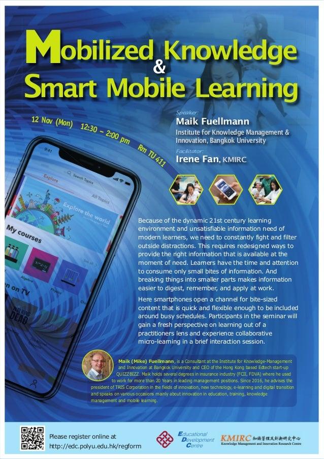 Mobilized Knowledge Smart Mobile Learning & Please register online at http://edc.polyu.edu.hk/regform 12 Nov (Mon) 12:30 –...