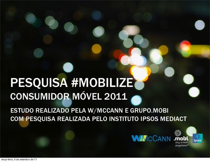 PESQUISA #MOBILIZE       CONSUMIDOR MÓVEL 2011       ESTUDO REALIZADO PELA W/MCCANN E GRUPO.MOBI       COM PESQUISA REALIZ...