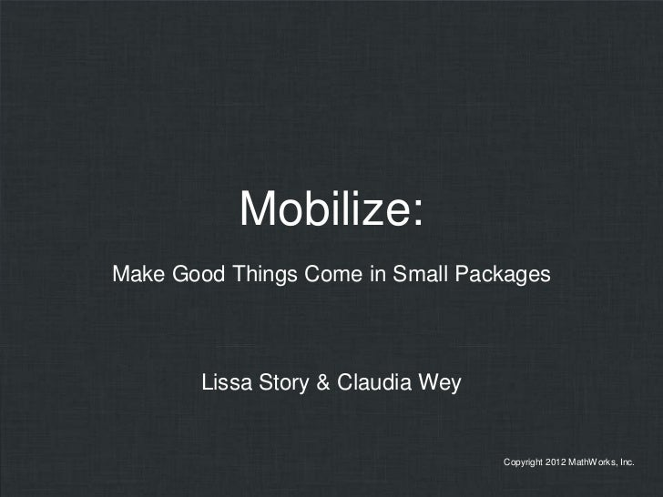 Mobilize:Make Good Things Come in Small Packages       Lissa Story & Claudia Wey                                   Copyrig...