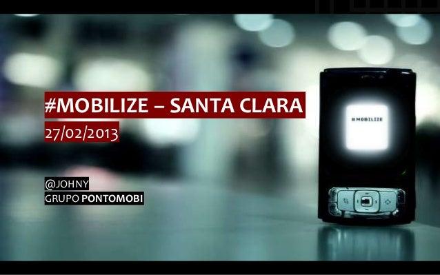 #MOBILIZE – SANTA CLARA27/02/2013@JOHNYGRUPO PONTOMOBI