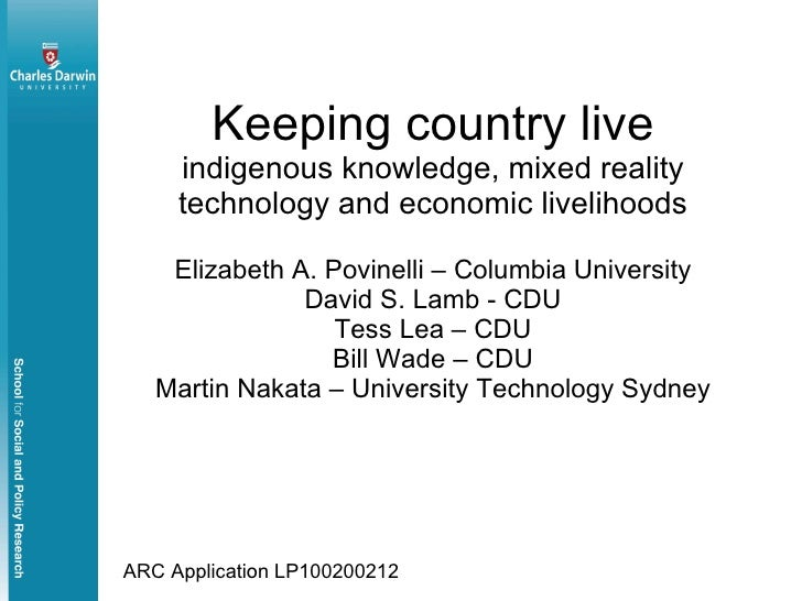 Keeping country live indigenous knowledge, mixed reality technology and economic livelihoods Elizabeth A. Povinelli – Colu...