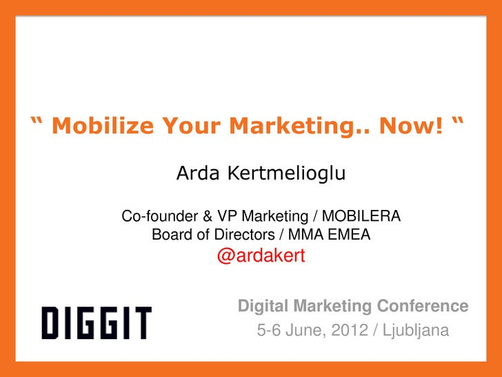 """ Mobilize Your Marketing.. Now! ""              Arda Kertmelioglu       Co-founder & VP Marketing / MOBILERA           Boa..."