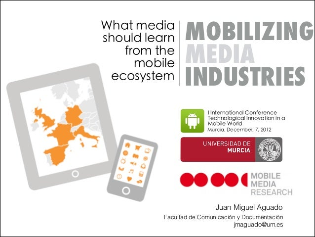 What mediashould learn    MOBILIZING   from the     mobile     MEDIA ecosystem      INDUSTRIES                        I In...
