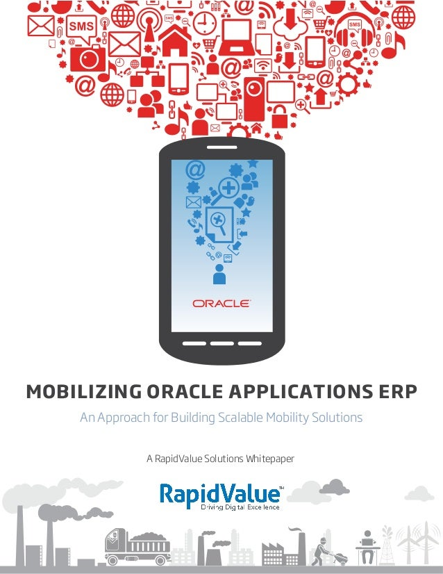 MOBILIZING ORACLE APPLICATIONS ERP    An Approach for Building Scalable Mobility Solutions                A RapidValue Sol...