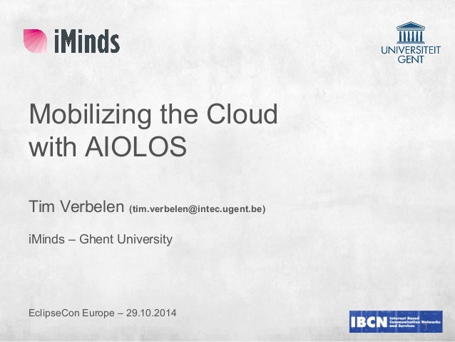 1  Mobilizing the Cloud  with AIOLOS  Tim Verbelen (tim.verbelen@intec.ugent.be)  iMinds – Ghent University  EclipseCon Eu...