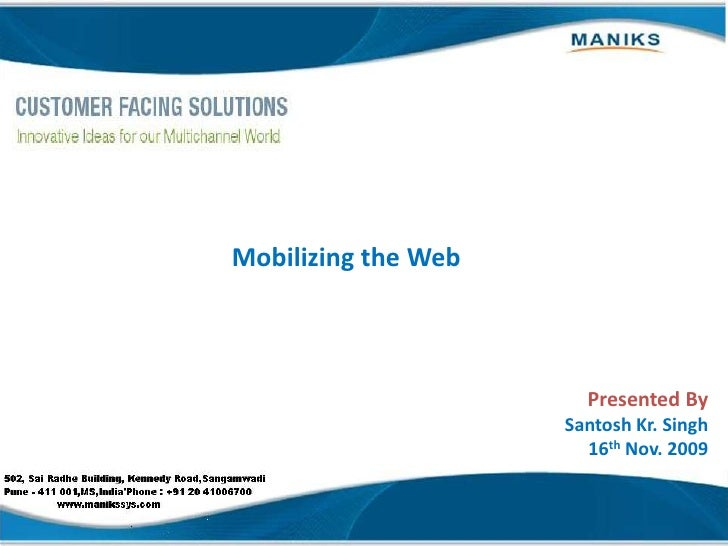Mobilizing the Web<br />Presented By<br />Santosh Kr. Singh<br />16thNov. 2009<br />