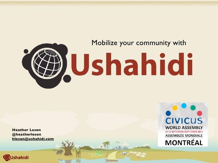 Mobilize your community withHeather Leson@heatherlesonhleson@ushahidi.com