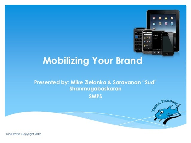 """Mobilizing Your Brand                     Presented by: Mike Zielonka & Saravanan """"Sud""""                                  S..."""