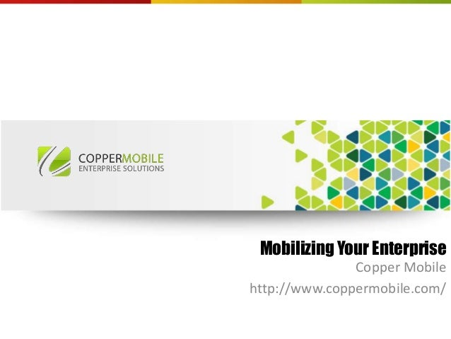 Mobilizing Your EnterpriseCopper Mobilehttp://www.coppermobile.com/