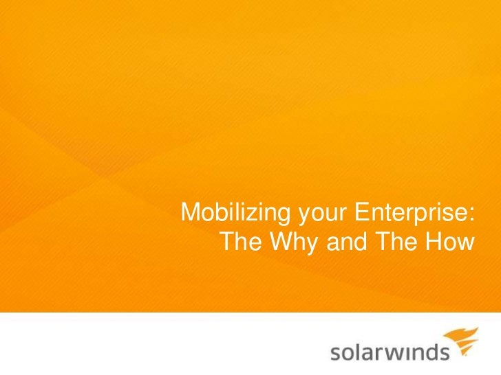 Mobilizing your Enterprise:  The Why and The How