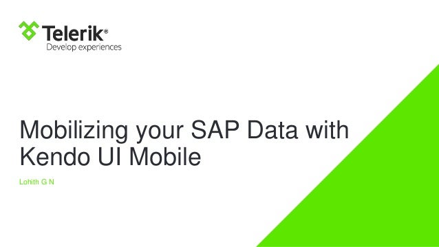Mobilizing your SAP Data with Kendo UI Mobile Lohith G N