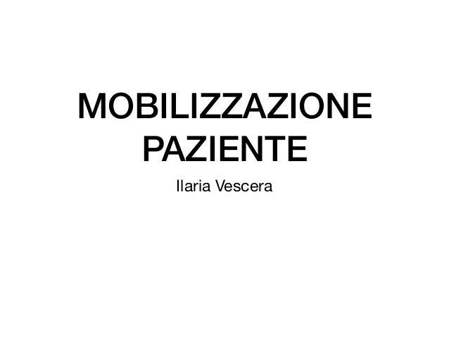MOBILIZZAZIONE PAZIENTE Ilaria Vescera