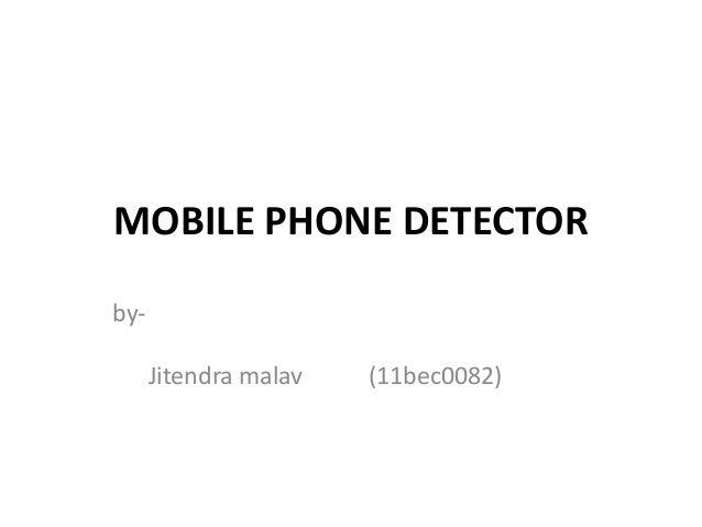 MOBILE PHONE DETECTOR byJitendra malav  (11bec0082)