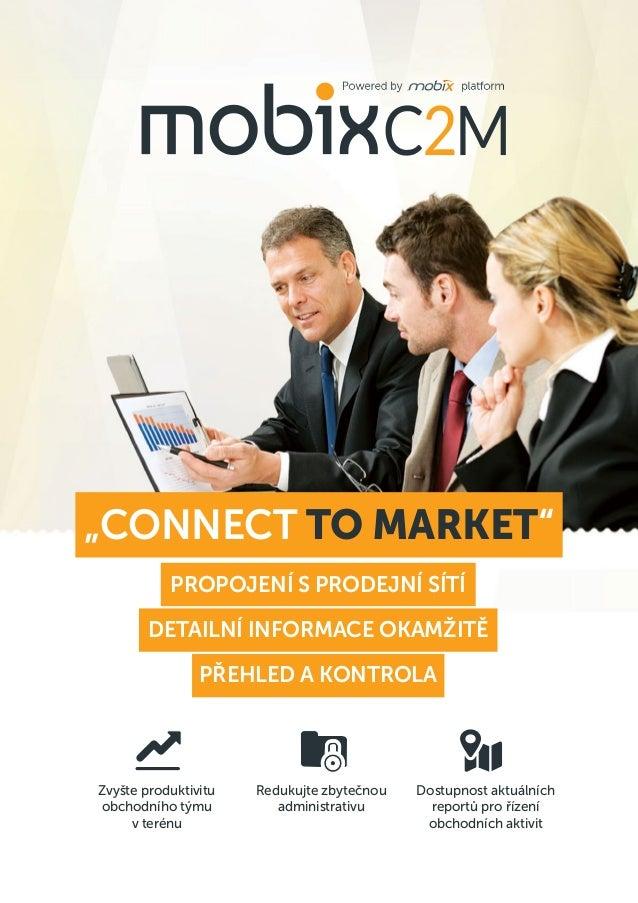 """""""Connect to market"""" Propojení s prodejní sítí Detailní informace okamžitě Přehled a kontrola  Zvyšte produktivitu obchodní..."""