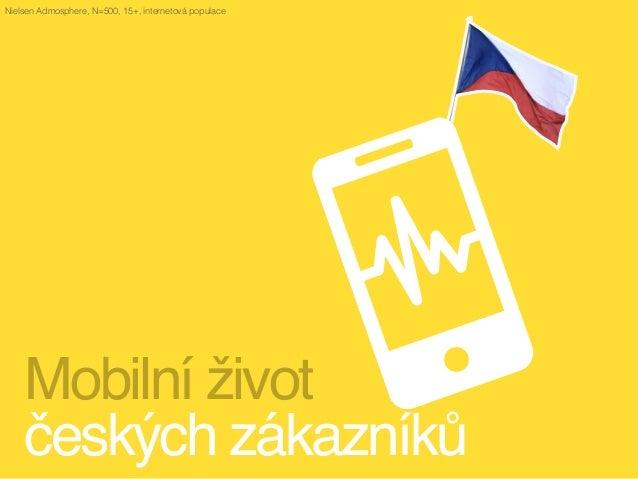 Mobilní život  českých zákazníků Nielsen Admosphere, N=500, 15+, internetová populace
