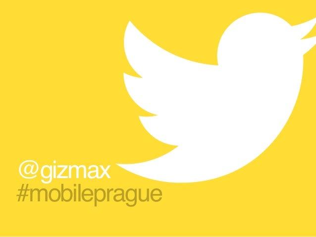 @gizmax #mobileprague