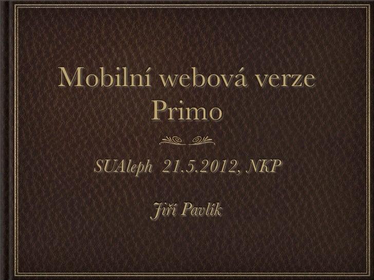Mobilní webová verze       Primo  SUAleph 21.5.2012, NKP        Jiří Pavlík