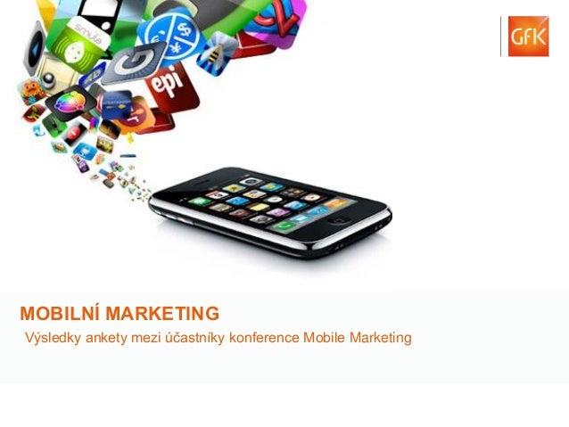 1  © GfK Czech 2014 | Mobilní marketing | Říjen2014  MOBILNÍ MARKETING  Výsledky ankety mezi účastníky konference Mobile M...