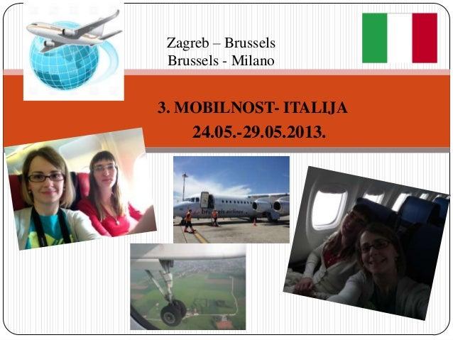 Zagreb – Brussels Brussels - Milano  3. MOBILNOST- ITALIJA  24.05.-29.05.2013.
