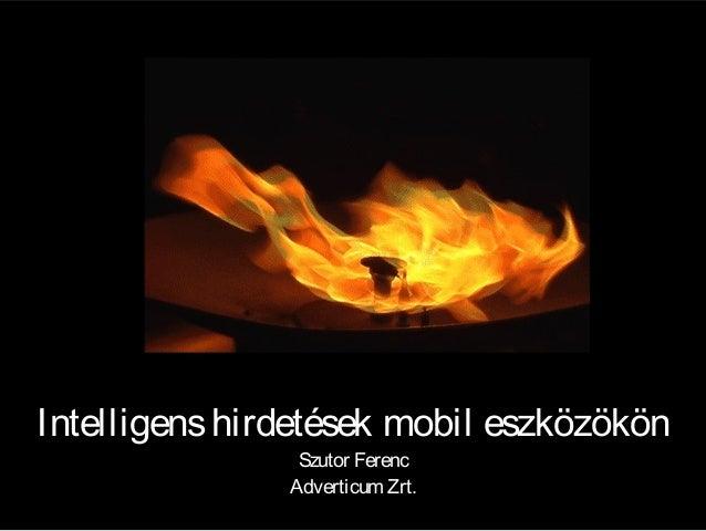 Intelligens hirdetések mobil eszközökön Szutor Ferenc Adverticum Zrt.
