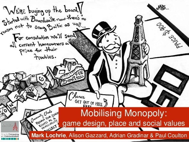 Mark Lochrie, Alison Gazzard, Adrian Gradinar & Paul Coulton Mobilising Monopoly: game design, place and social values