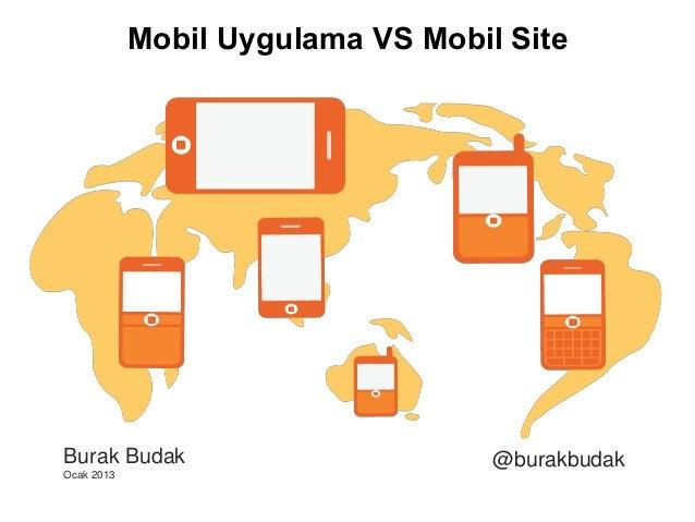 Burak Budak Ocak 2013 @burakbudak Mobil Uygulama VS Mobil Site