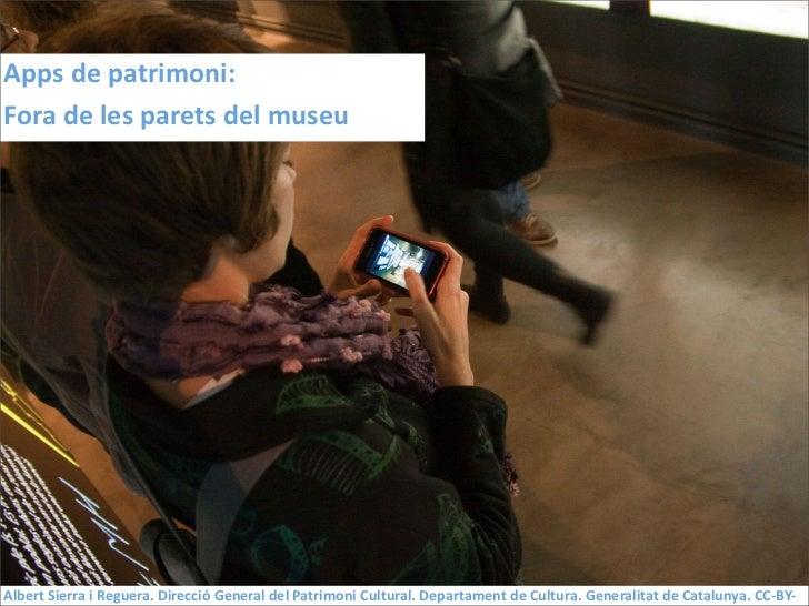 Apps de patrimoni:Fora de les parets del museuAlbert Sierra i Reguera. Direcció General del Pa...