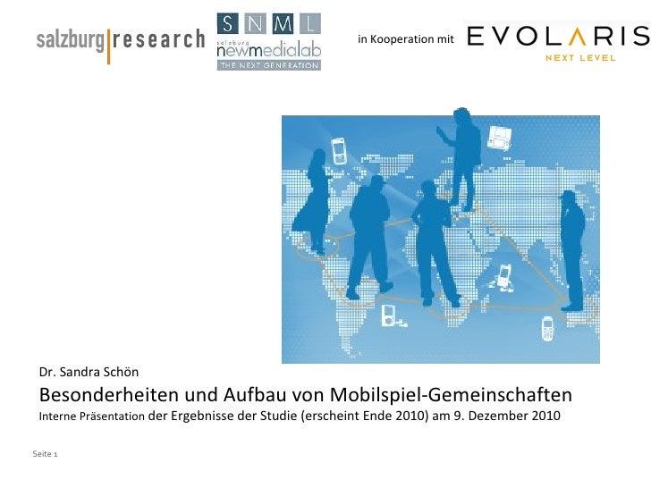 in Kooperation mit Dr. Sandra Schön Besonderheiten und Aufbau von Mobilspiel-Gemeinschaften  Interne Präsentation  der Erg...