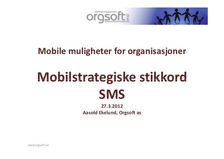 Mobile muligheter for organisasjoner     Mobilstrategiske stikkord               SMS                         27.3.2012    ...