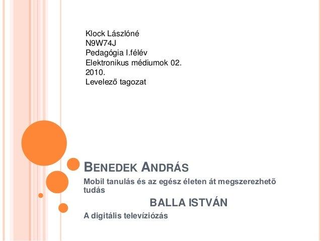 BENEDEK ANDRÁS Mobil tanulás és az egész életen át megszerezhető tudás BALLA ISTVÁN A digitális televíziózás Klock Lászlón...