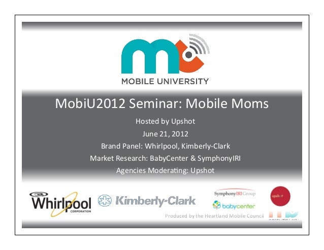 Produced	   by	   the	   Heartland	   Mobile	   Council MobiU2012	   Seminar:	   Mobile	   Moms Hosted	   by	   Upshot Jun...