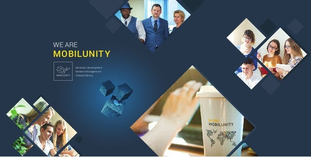 Ukrainian Development Western Management Global Delivery WE ARE MOBILUNITY