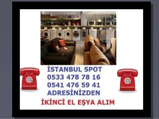 3 3 İSTANBUL SPOT g_ 0533 473 73 16 _ 0541 476 59 41 Q  ADRESİNİZDEN  İKİNCİ EL EŞYA ALIM
