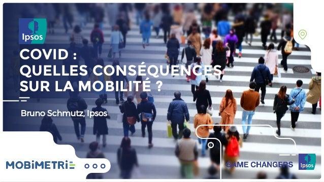 COVID : QUELLES CONSÉQUENCES SUR LA MOBILITÉ ? Bruno Schmutz, Ipsos